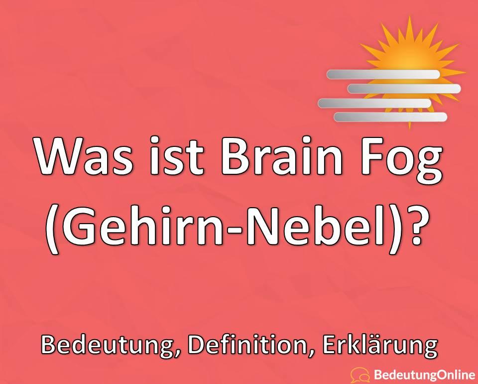 Was ist Brain Fog (Gehirnnebel)? Bedeutung, Definition, Erklärung