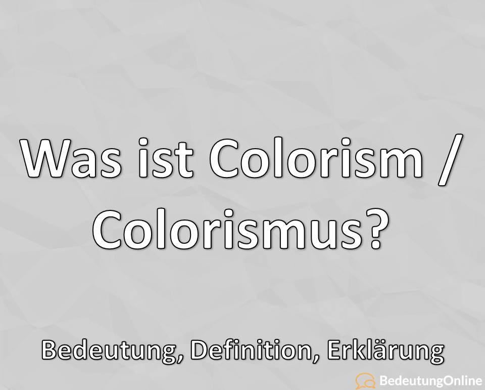 Was ist Colorism, Colorismus, Bedeutung, Definition, Erklärung