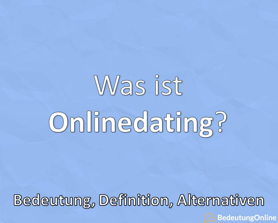 Was ist Onlinedating? Bedeutung, Definition und Alternativen
