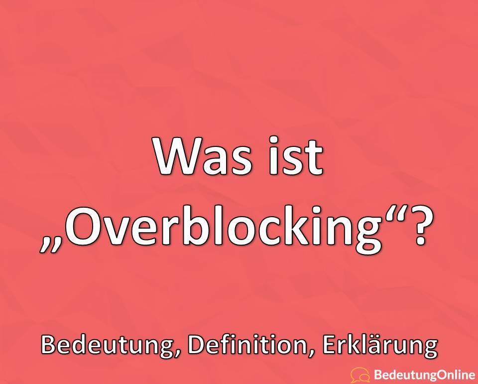 Was ist Overblocking, Bedeutung, Definition, Erklärung