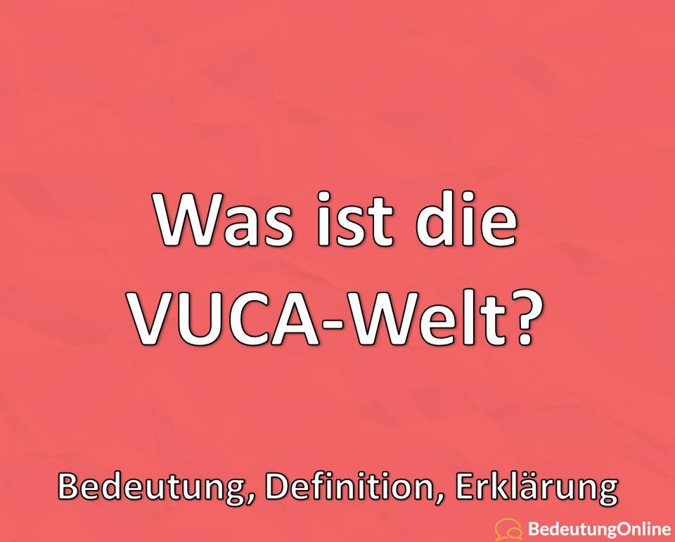 Was ist die VUCA-Welt? Bedeutung, Definition, Erklärung