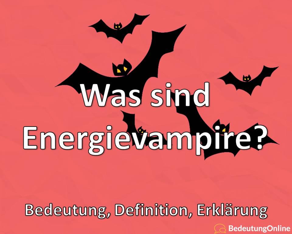 Was ist ein Energievampir, Bedeutung, Definition, Erklärung