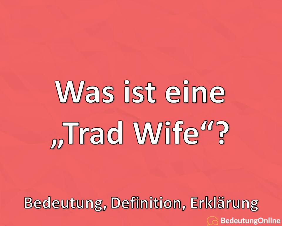 Was ist eine Trad Wife, Bedeutung, Definition, Erklärung