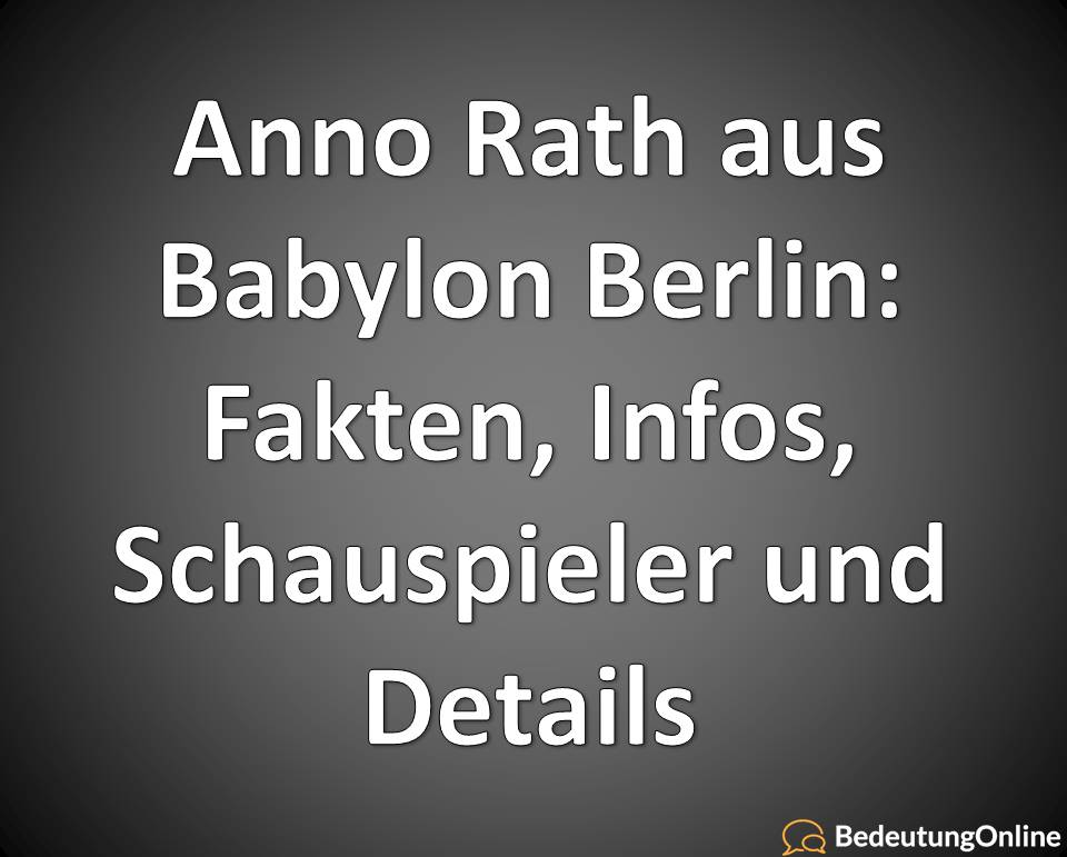 Anno Rath aus Babylon Berlin, Fakten, Infos, Schauspieler und Details