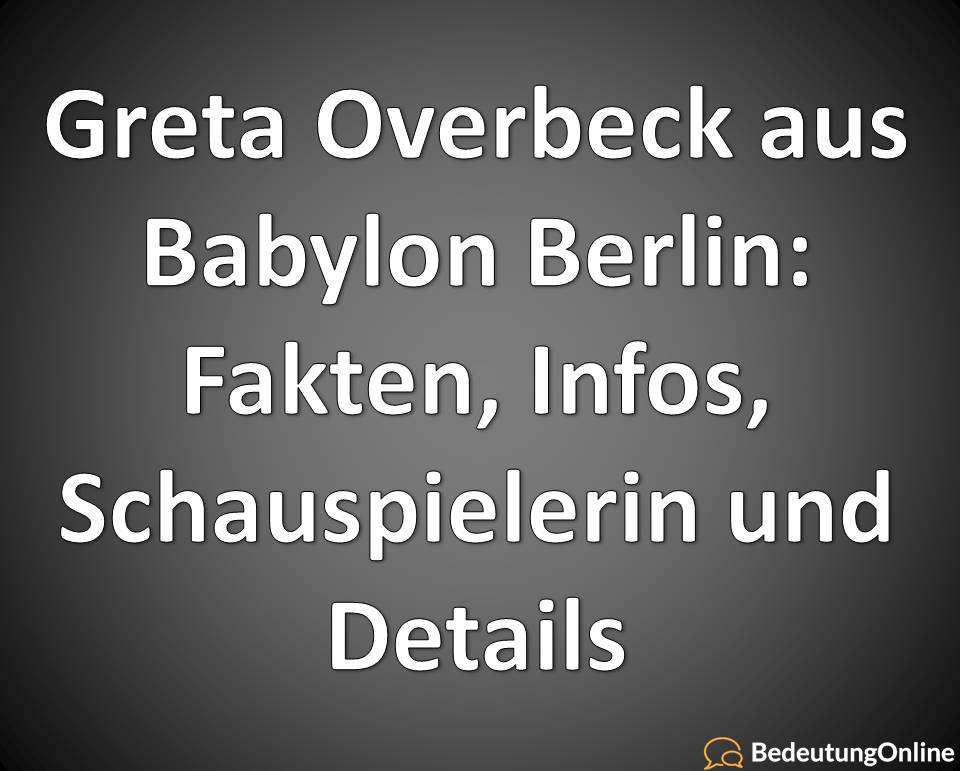 Greta Overbeck aus Babylon Berlin, Fakten, Infos, Schauspielerin und Details