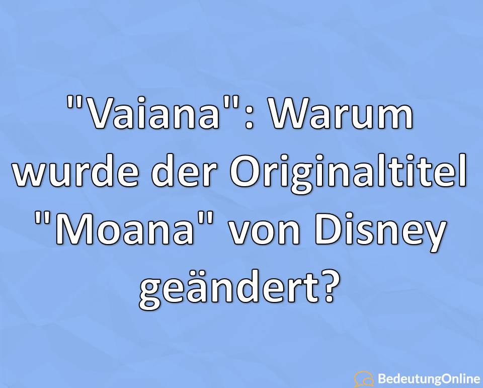 Vaiana, Warum wurde der Originaltitel Moana von Disney geändert, Name