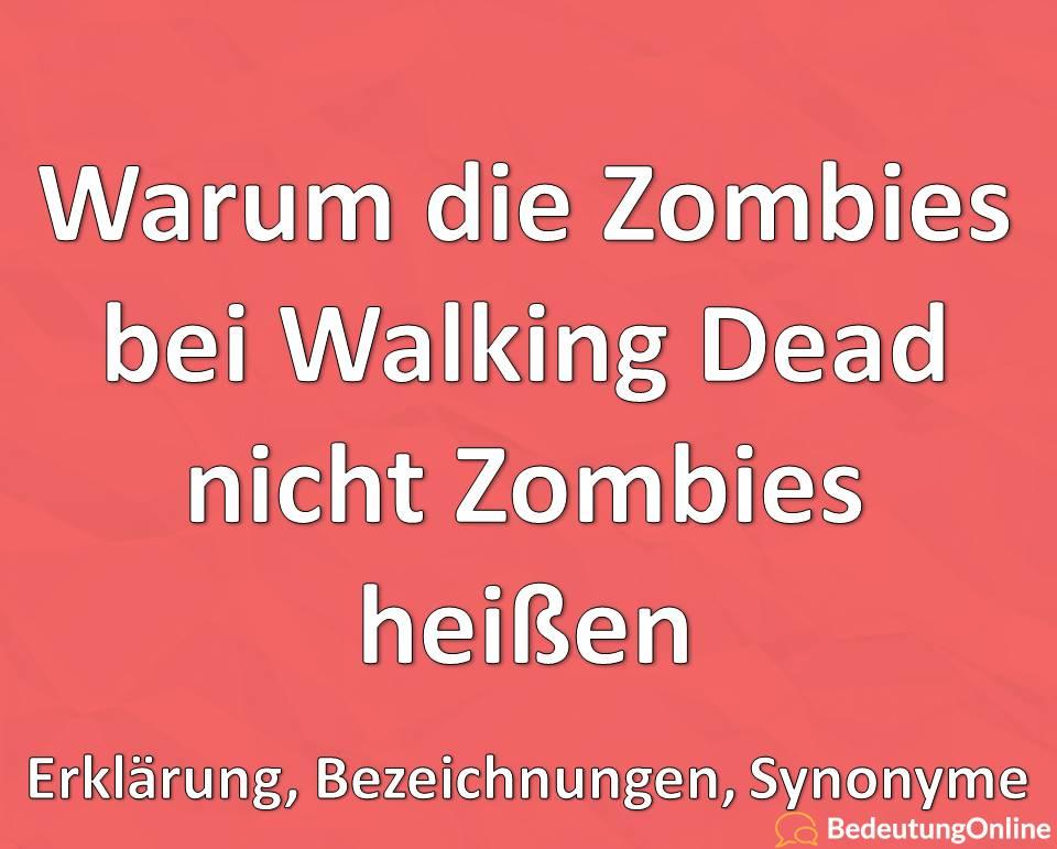 Warum die Zombies bei Walking Dead nicht Zombies heißen, Erklärung, Bezeichnungen, Synonyme