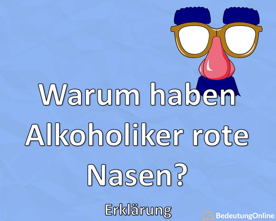 Warum haben Alkoholiker rote Nasen? Erklärung