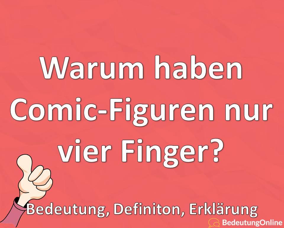 Warum haben Comic-Figuren nur vier Finger, Bedeutung, Definiton, Erklärung