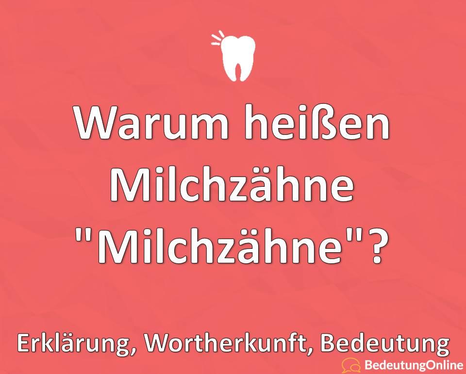 Warum heißen Milchzähne Milchzähne, Erklärung, Wortherkunft, Bedeutung