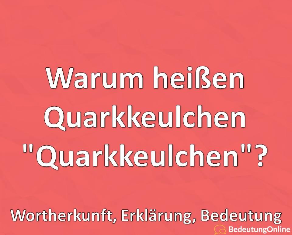 Warum heißen Quarkkeulchen Quarkkeulchen, Wortherkunft, Bedeutung, Erklärung