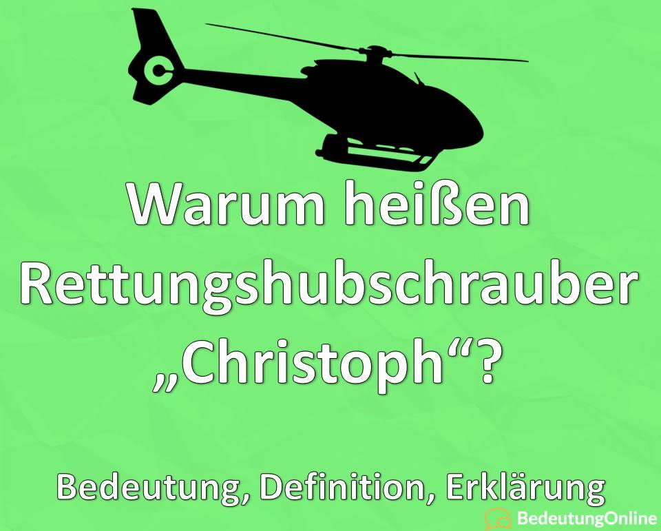 """Warum heißen Rettungshubschrauber """"Christoph""""? Bedeutung, Definition, Erklärung"""