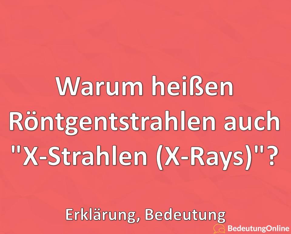 """Warum heißen Röntgenstrahlen auch """"X-Strahlen (X-Rays)""""? Erklärung, Bedeutung"""