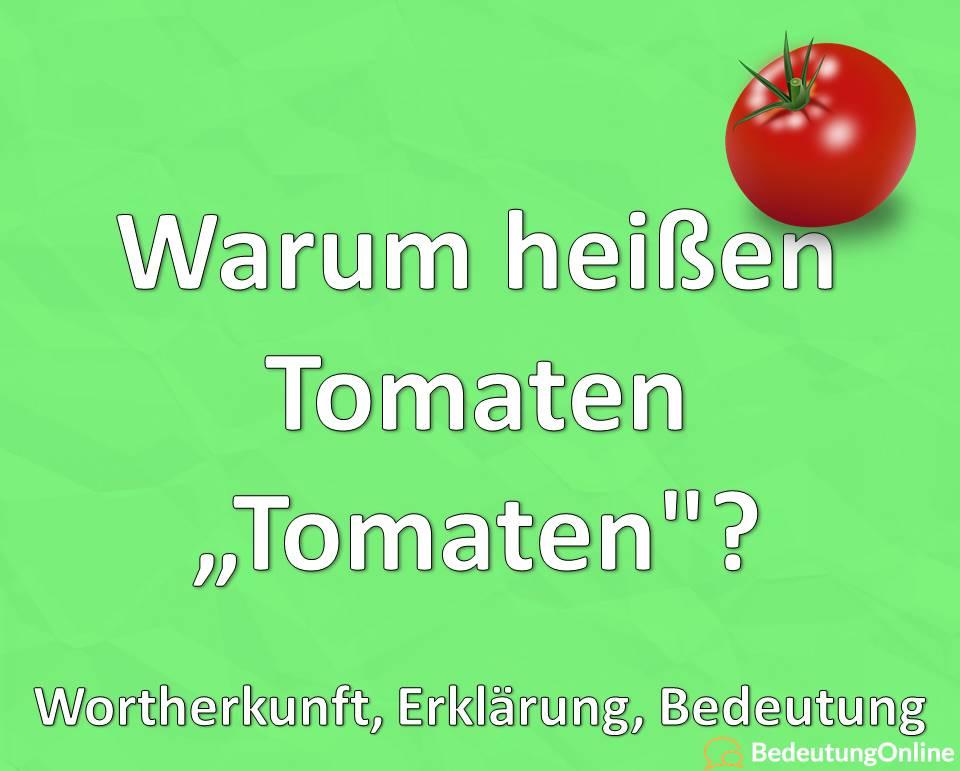 Warum heißen Tomaten Tomaten, Wortherkunft, Erklärung, Bedeutung