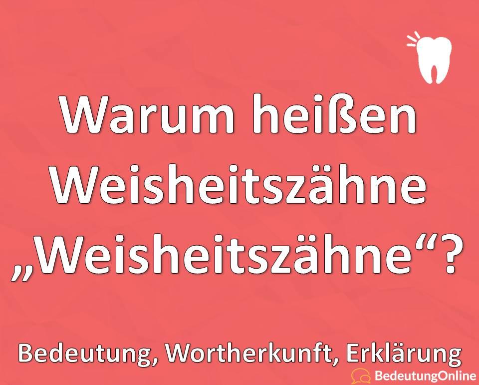 """Warum heißen Weisheitszähne """"Weisheitszähne""""? Bedeutung, Wortherkunft, Erklärung"""