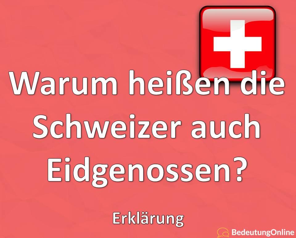 Warum heißen die Schweizer auch Eidgenossen, Erklärung