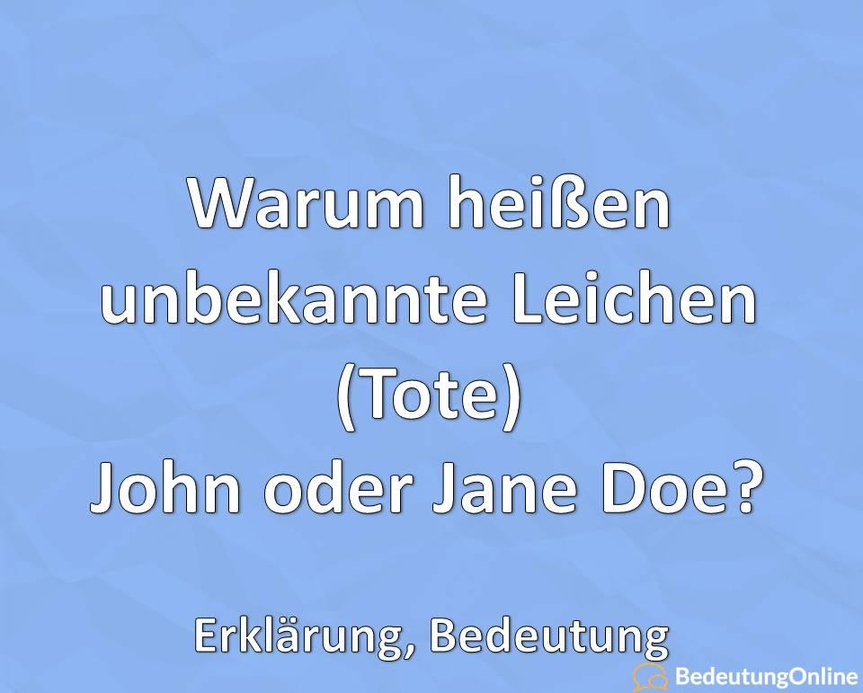 Warum heißen unbekannte Leichen (Tote) John oder Jane Doe? Erklärung, Bedeutung