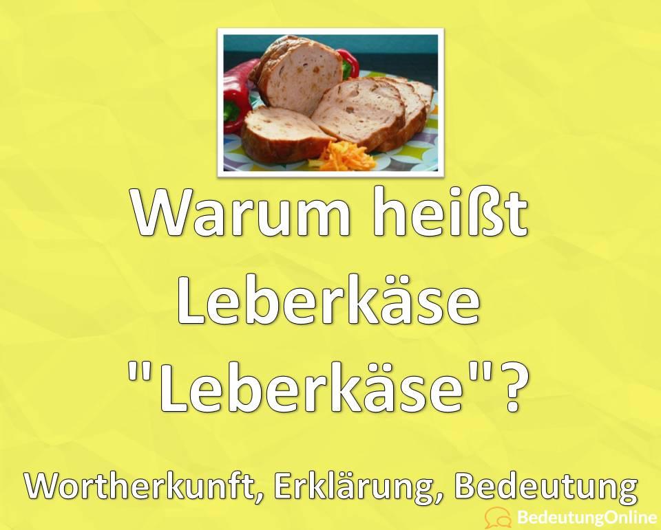 Warum heißt Leberkäse Leberkäse, Wortherkunft, Erklärung, Bedeutung
