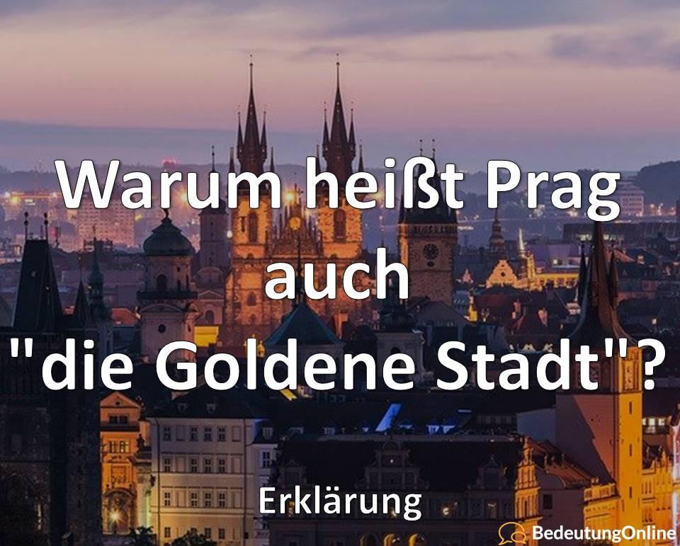 Warum heißt Prag auch, die Goldene Stadt, Erklärung
