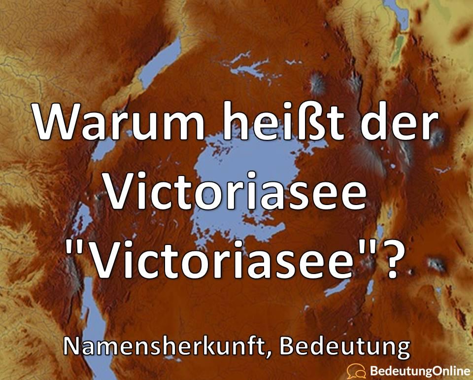 Warum heißt der Victoriasee Victoriasee, Namensherkunft, Bedeutung