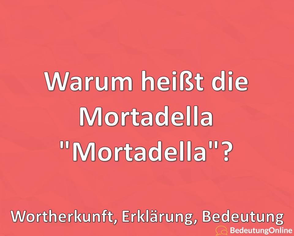 Warum heißt die Mortadella Mortadella, Wortherkunft, Erklärung, Bedeutung