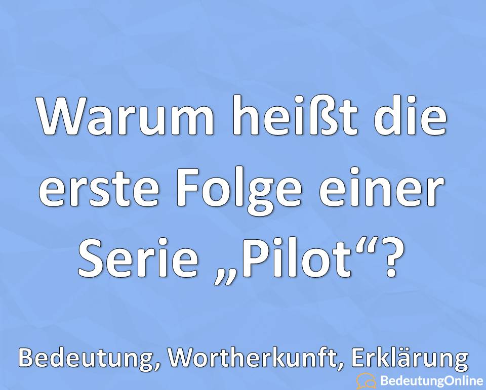 """Warum heißt die erste Serienfolge """"Pilot""""? Bedeutung, Wortherkunft, Erklärung"""