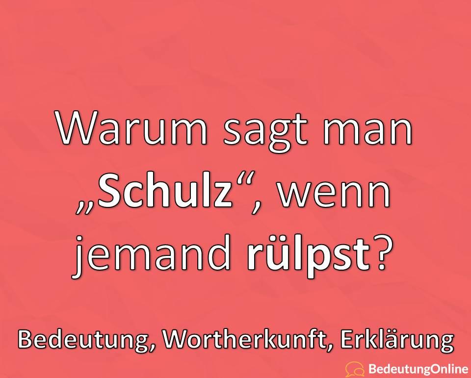 Warum sagt man Schulz, wenn jemand rülpst, Bedeutung, Wortherkunft, Erklärung
