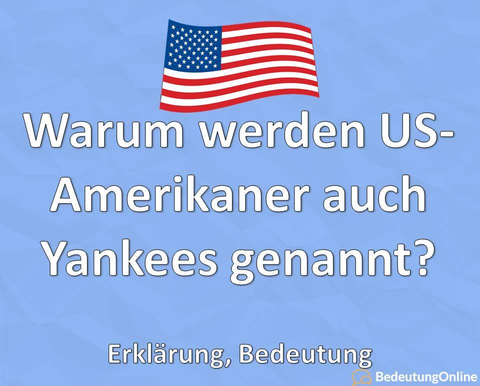 Warum werden Amerikaner auch Yankees genannt, Erklärung