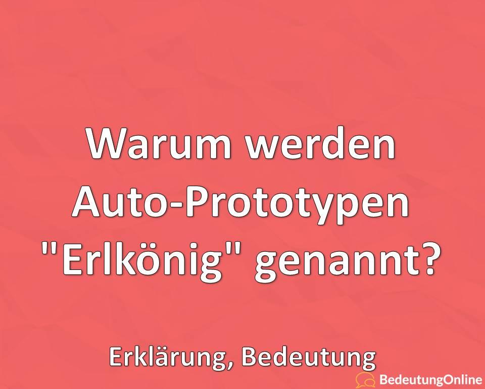 Warum werden Auto-Prototypen Erlkönig genannt, Erklärung, Bedeutung