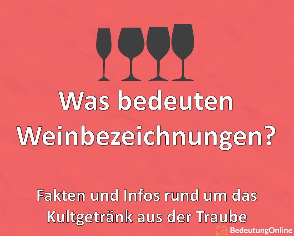 Was bedeuten Weinbezeichnungen, Fakten und Infos rund um das Kultgetränk aus der Traube