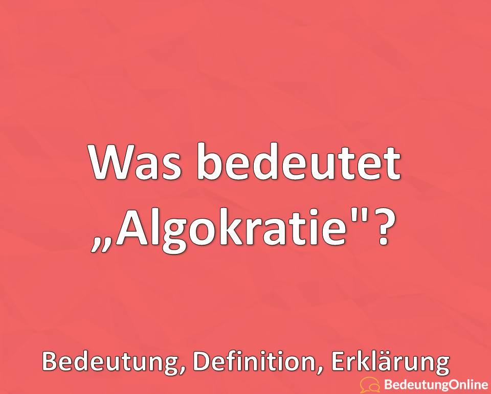"Was bedeutet ""Algokratie""? Bedeutung, Definition, Erklärung"