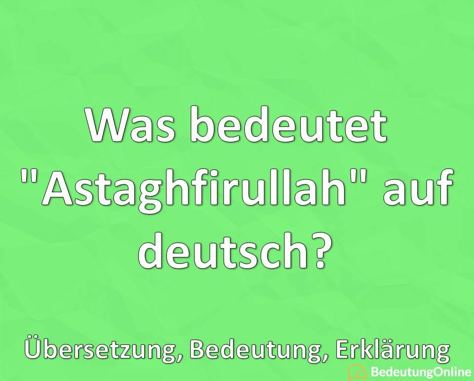 Was bedeutet Astaghfirullah auf deutsch, Übersetzung, Bedeutung, Erklärung
