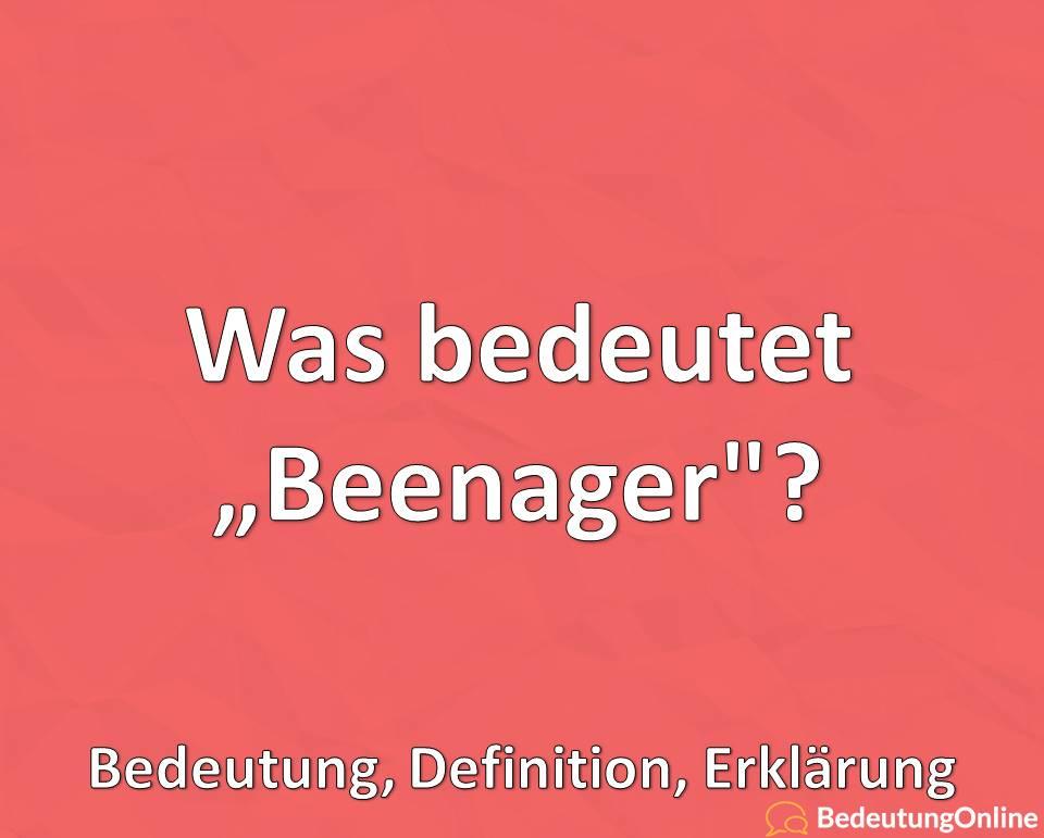 "Was bedeutet ""Beenager""? Bedeutung, Definition, Erklärung"