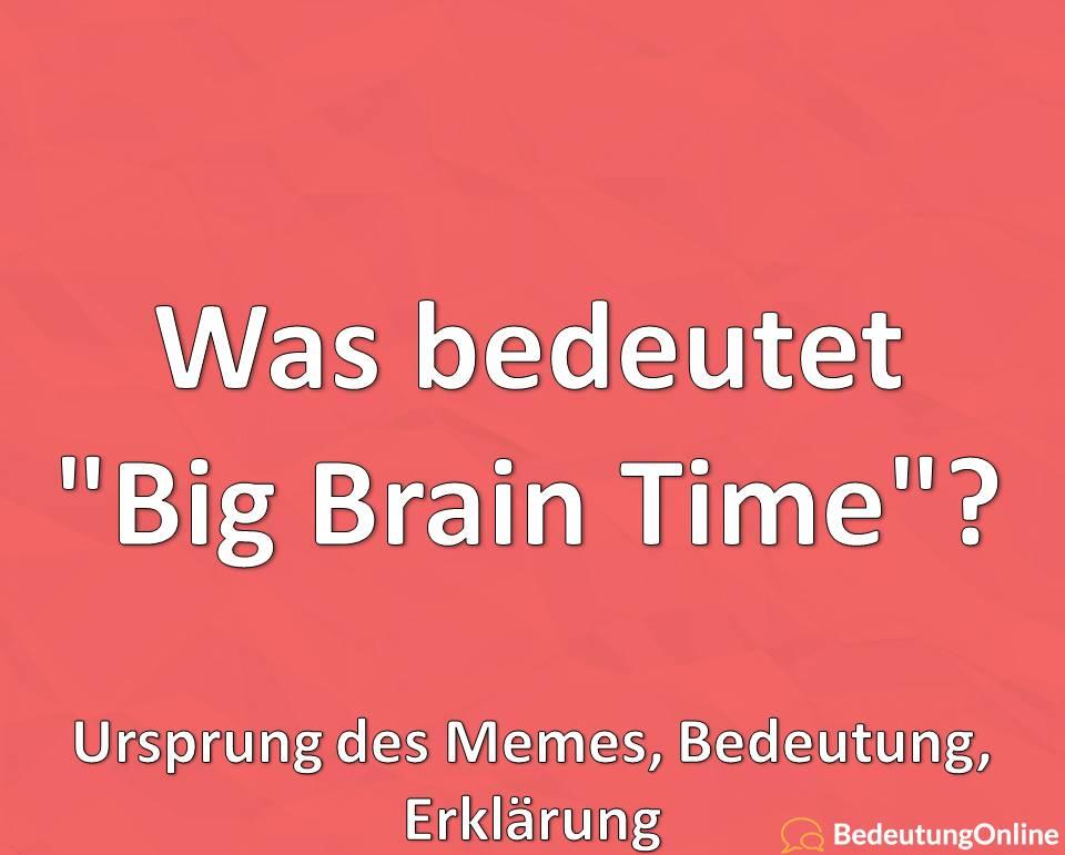 Was bedeutet Big Brain Time, Ursprung des Memes, Bedeutung, Erklärung