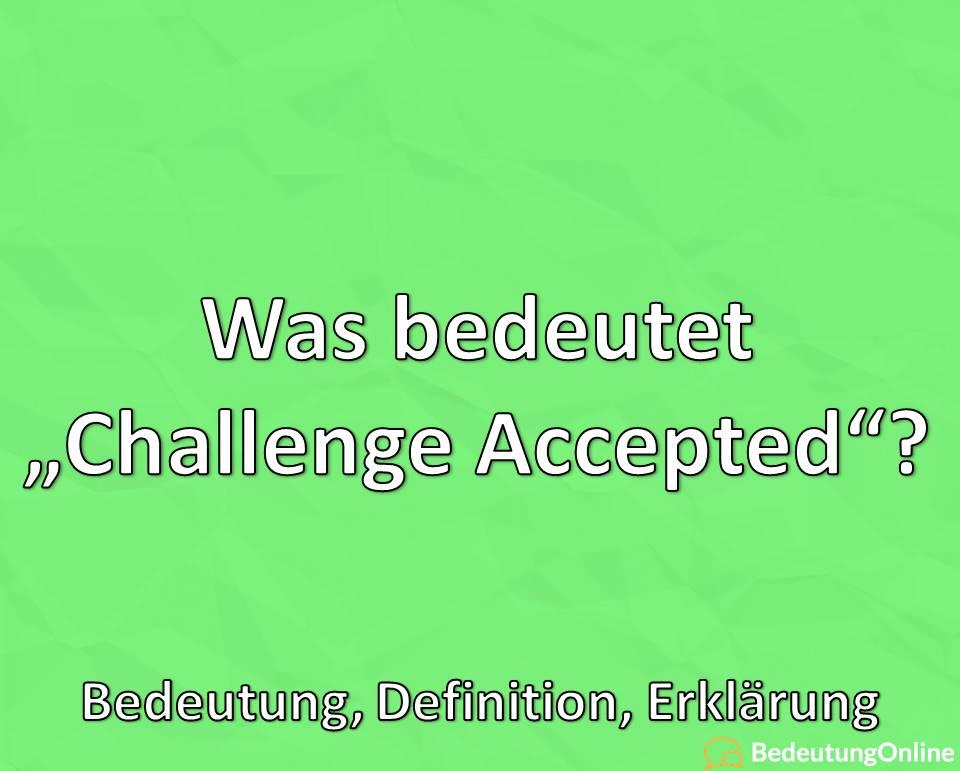 """Was bedeutet """"Challenge Accepted""""? Bedeutung, Definition, Erklärung"""