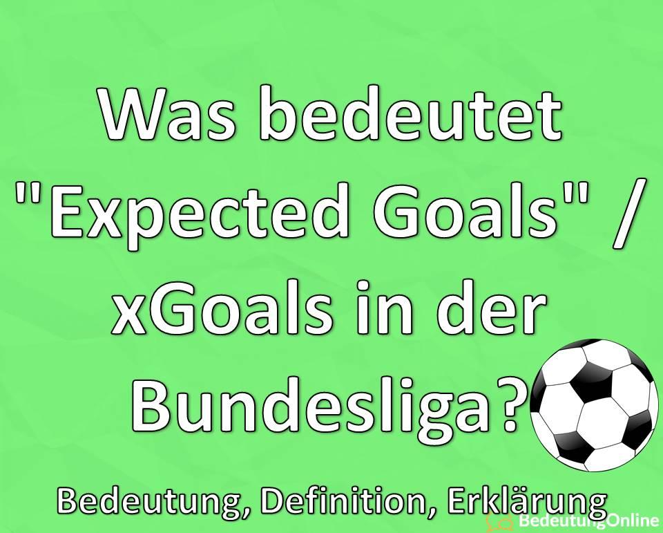 "Was bedeutet ""Expected Goals"" / xGoals in der Bundesliga? Bedeutung, Definition, Erklärung"