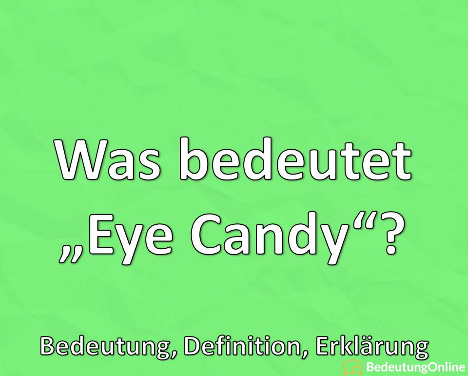 Was bedeutet Eye Candy, Bedeutung, Definition, Erklärung