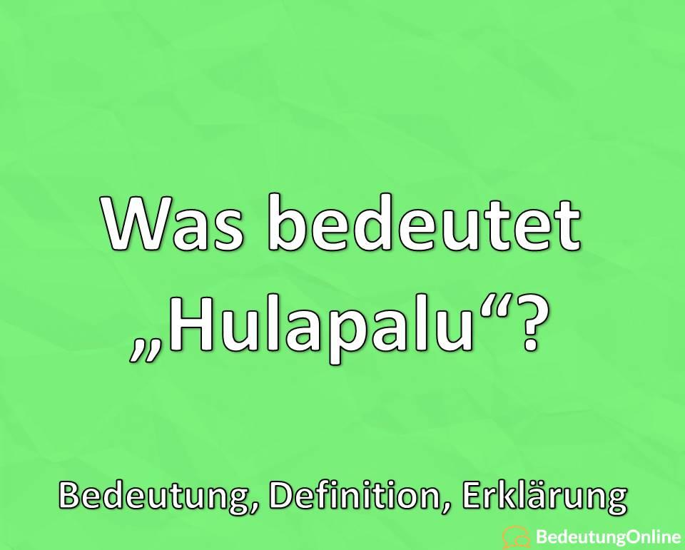 Was bedeutet Hulapalu, Bedeutung, Definition, Erklärung