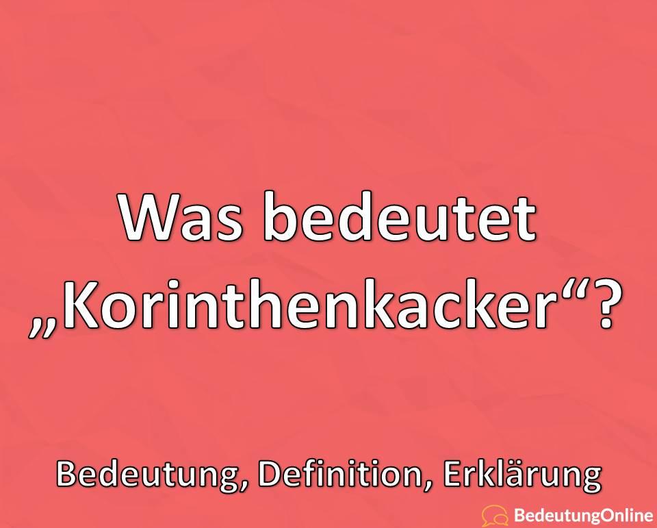 "Was bedeutet ""Korinthenkacker""? Bedeutung, Definition, Erklärung"