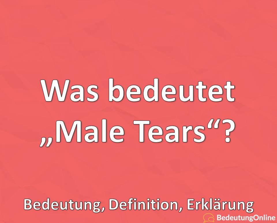 """Was bedeutet """"Male Tears""""? Bedeutung auf deutsch, Definition, Erklärung"""