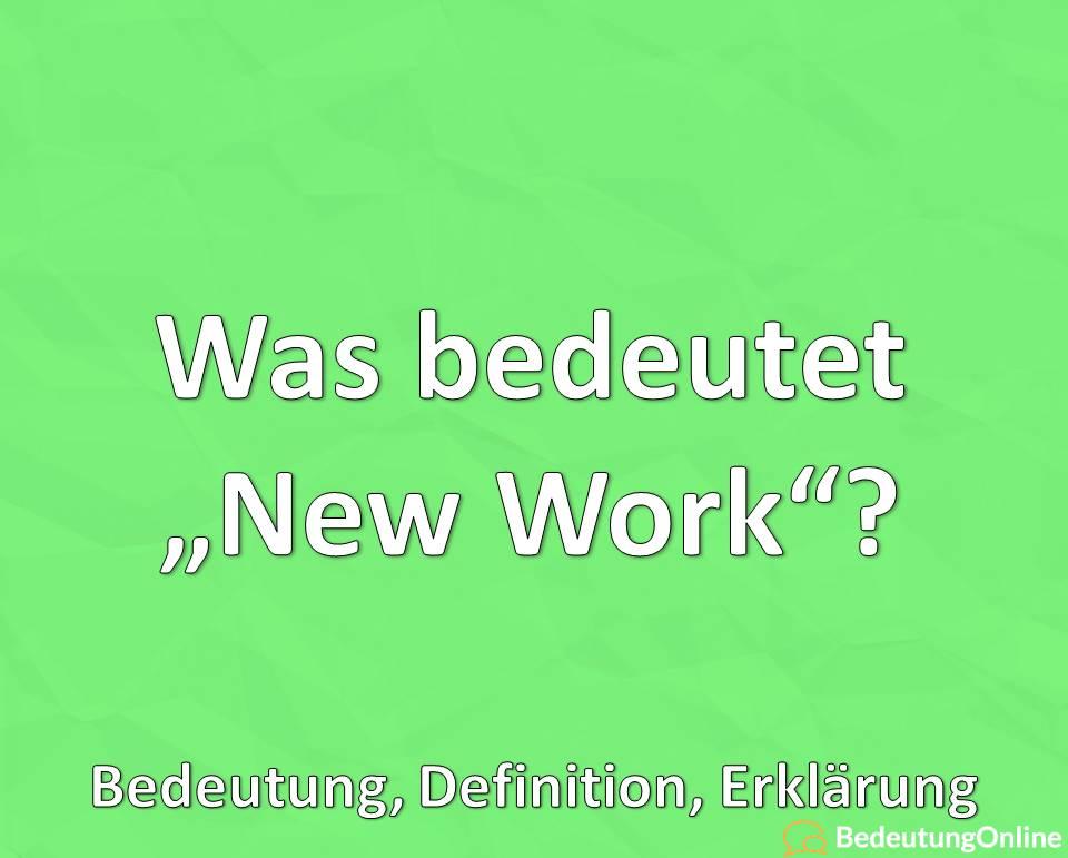 Was bedeutet New Work, Bedeutung, Definition, Erklärung