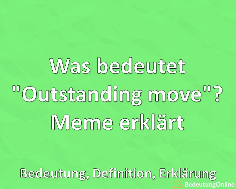 """Was bedeutet """"Outstanding move""""? Meme erklärt, Bedeutung, Definition, Erklärung"""