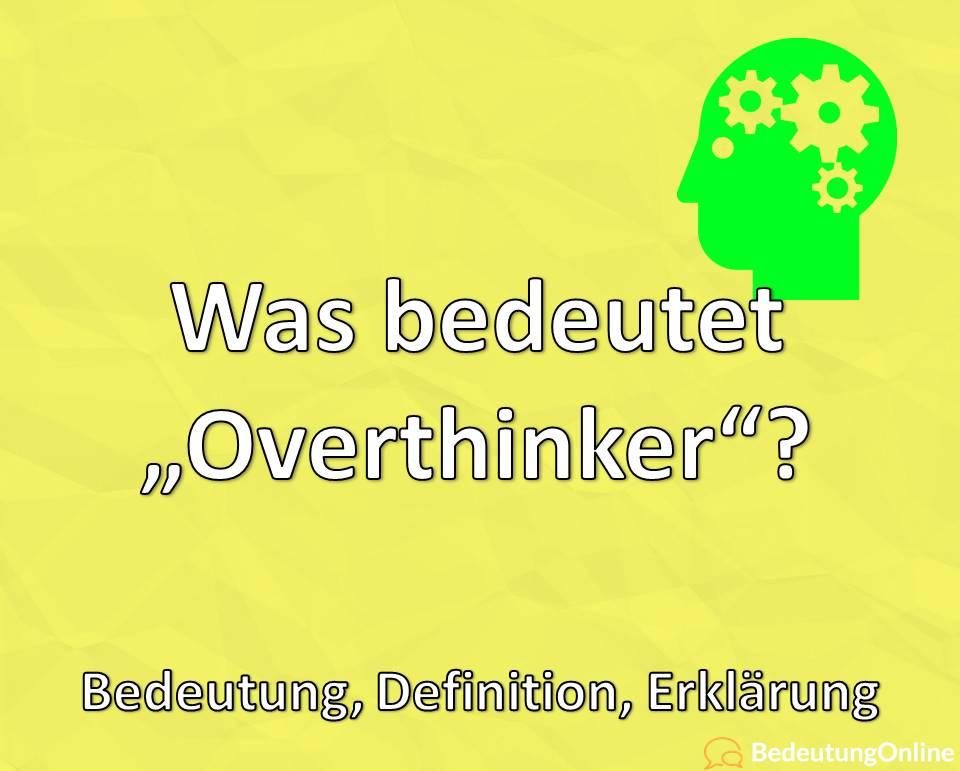 Was bedeutet Overthinker? Bedeutung, Definition, Erklärung