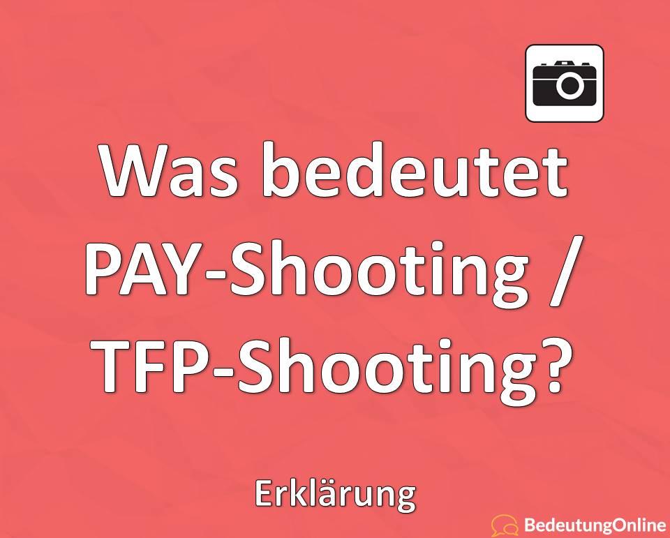 Was bedeutet PAY-Shooting / TFP-Shooting? Erklärung, Bedeutung