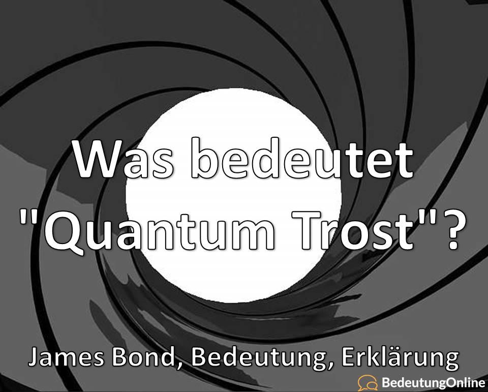 Was bedeutet Quantum Trost, James Bond, Bedeutung, Erklärung