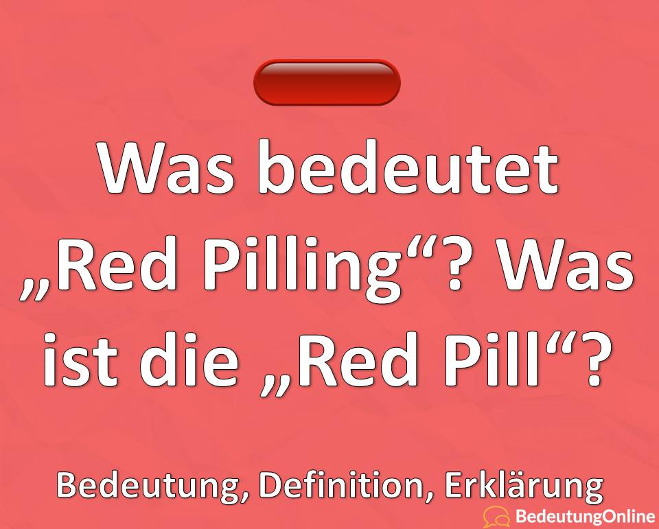 """Was bedeutet """"Redpilling""""? Was ist die """"Red Pill""""? Bedeutung, Definition, Erklärung"""