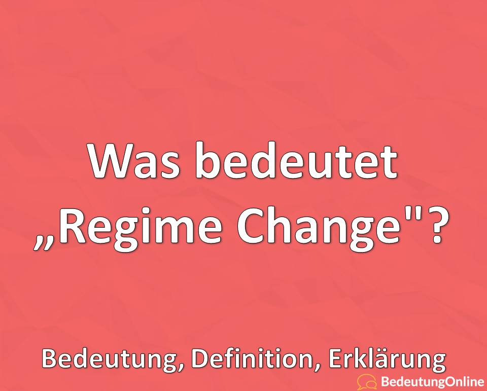"""Was bedeutet """"Regime Change""""? Bedeutung, Definition, Erklärung"""