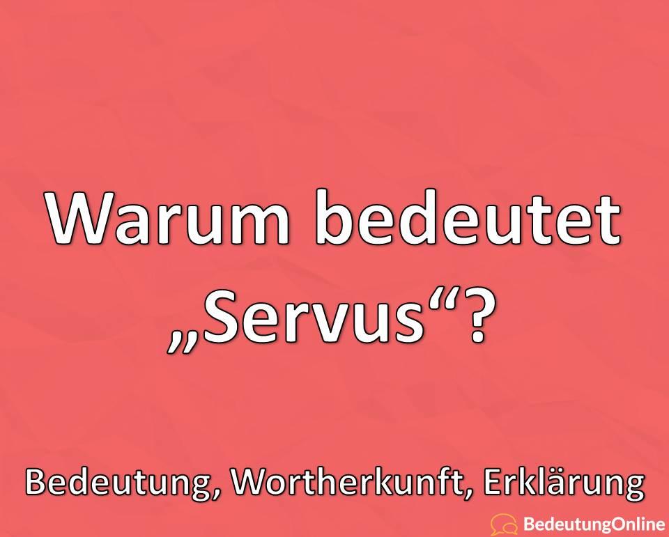 Was bedeutet Servus, Bedeutung, Wortherkunft, Erklärung