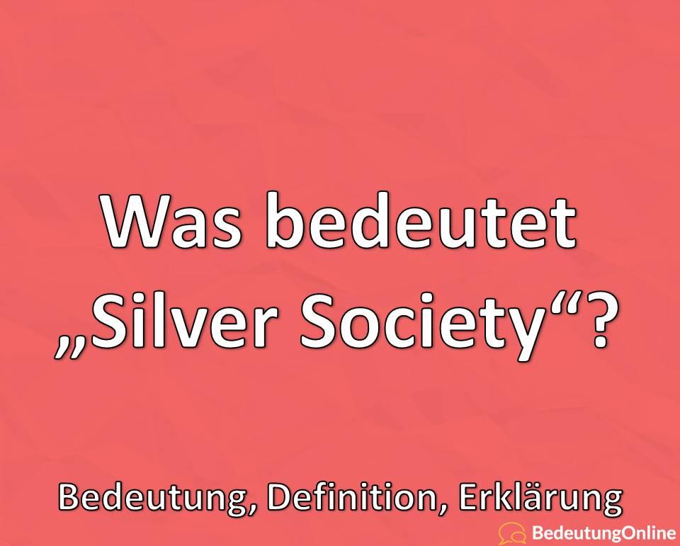 """Was bedeutet """"Silver Society""""? Bedeutung, Definition, Erklärung"""