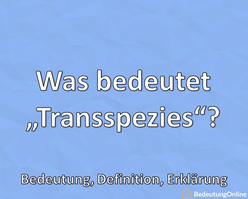 Was bedeutet Transspezies, Bedeutung, Definition, Erklärung